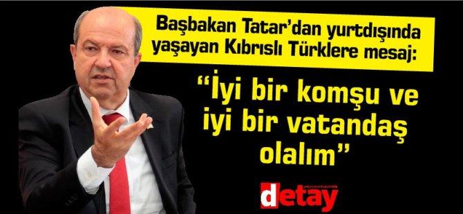 """Başbakan Tatar'dan yurtdışında yaşayan Kıbrıslı Türklere mesaj: """"iyi bir komşu ve iyi bir vatandaş olalım"""""""