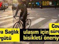 Dünya Sağlık Örgütü Covid-19 süresince ulaşım için  bisikleti öneriyor