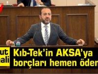 Şahali:Kıb-Tek'in AKSA'ya  borçları hemen ödenmeli