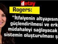 """Rogers: """"İtfaiyenin altyapısının güçlendirilmesi ve erken müdahaleyi sağlayacak bir sistemin oluşturulması şart"""""""