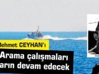 Mehmet CEYHAN'ı arama çalışmaları yarın devam edecek