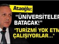 """Ataoğlu: """"""""Üniversiteler batacak!"""""""""""