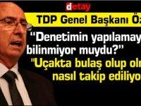 """TDP Genel Başkanı Özyiğit: """"Denetimin yapılamayacağı bilinmiyor muydu?"""""""