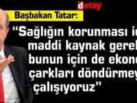 """Başbakan Tatar: """"Sağlığın korunması için maddi kaynak gerekir; bunun için de ekonomik çarkları döndürmeye çalışıyoruz"""""""