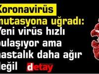 Koronavirüs mutasyona uğradı: Yeni virüs hızlı bulaşıyor ama hastalık daha ağır değil