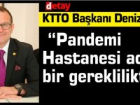 """KTTO Başkanı Deniz: """"Pandemi Hastanesi acil bir gerekliliktir"""""""