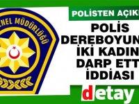 Polis'ten dereboyunda iki genç kadının polis tarafından darp edilmesi iddialarına ilişkin açıklama