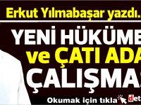"""Erkut Yılmabaşar yazdı... Yeni hükümet ve """"Çatı aday"""" çalışması…"""