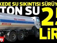 Ülkede su sıkıntısı  5. günde de sürüyor! 1 ton su 25 TL