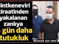 Hintkeneviri ziraatinden yakalanan zanlıya  4 gün daha tutukluk