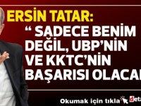 Tatar:Bu başarı sadece benim değil, UBP'nin ve KKTC'nin başarısı olacak