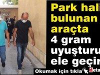 Park halinde bulunan araçta 4 gr. uyuşturucu ele geçirildi