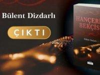 """Bülent Dizdarlı'nın """"Hançerin Bekçisi"""" Romanı Çıktı"""