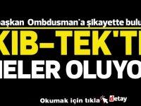 Kıb-Tek'te yaşananları Ombdusman'a şikayet ettiler