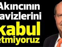 Tatar: Akıncının tavizlerini kabul etmiyoruz