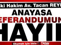 Av. Tacan Reynar Anayasa Referandumunda HAYIR diyeceğini açıkladı