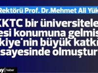 Yükselen:KKTC bir üniversiteler ülkesi konumuna gelmişse, Anavatan Türkiye Cumhuriyeti'nin büyük katkıları sayesinde olmuştur