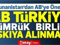 Yunanistan, Türkiye ile AB arasındaki Gümrük Birliği anlaşmasının askıya alınmasını istedi