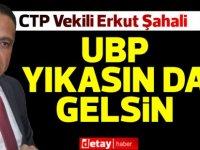 Erkut Şahali ''UBP yıkansında gelsin''