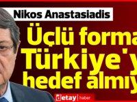 Anastasiadis: Üçlü format Türkiye'yi hedef almıyor