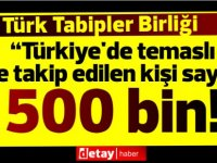"""Türk Tabipleri Birliği: """"Türkiye'de temaslı ve takip edilen kişi sayısı yarım milyon"""""""