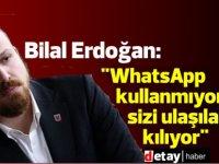 """Bilal Erdoğan:""""WhatsApp kullanmıyorum, sizi ulaşılabilir kılıyor"""""""