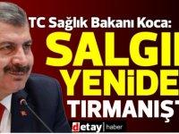 TC Sağlık Bakanı Koca: Salgın yeniden tırmanışta