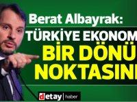 Berat Albayrak: Türkiye ekonomisi bir dönüm noktasında
