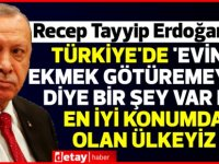 Erdoğan: Türkiye'de 'evine ekmek götüremeyen' diye bir şey var mı; en iyi konumda olan ülkeyiz