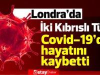 Londra'da İki Kıbrıslı Türk Covid-19'dan hayatını kaybetti