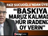 """Faiz Sucuoğlu'ndan üyelere:""""Baskıya maruz kalmadan hür iradenizle oy verin"""" çağrısı"""