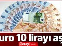 Euro 10 lirayı aştı