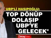 """Hasipoğlu: """"Top dönüp dolaşıp UBP'ye gelecek"""""""