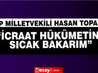 """HP Milletvekili Hasan Topal:""""İcraat hükümetine sıcak bakarım"""""""