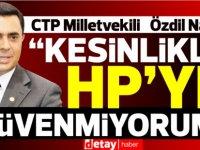 """CTP MilletvekiliÖzdil Nami:""""Ana hedef seçime UBP iktidarında gidilmemesi"""""""