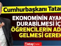 Tatar:Ekonominin ayakta durabilmesi için öğrencilerin adaya gelmesi gerek