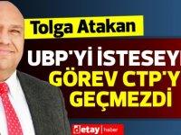 Atakan: UBP'yi isteseydik görev CTP'ye geçmezdi