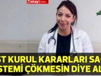 Dr. Derlen Özgeç: Üst Kurul kararları sağlık sistemi çökmesin diye alındı