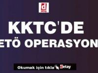 KKTC ve 60 ilde FETÖ operasyonu!