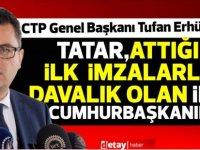 "Erhürman:""Tatar,attığı ilk imzalarla davalık olan ilk cumhurbaşkanımız oldu"""