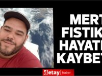 Mert Fıstıkcı genç yaşta hayatını kaybetti