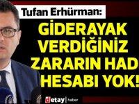Erhürman:Bu ülkeye giderayak verdiğiniz zararın haddi hesabı yok!!!