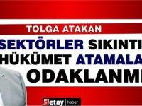 Atakan:''Hükümetin Plansızlığı İnsanların Kaygısını Büyütüyor''
