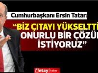 """Cumhurbaşkanı Tatar, """"Biz çıtayı yükselttik. Onurlu bir çözüm istiyoruz"""""""