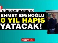 Eminoğlu'na 10 yıl, Özbekoğlu'na 5 yıl hapis!