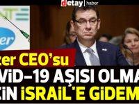 Pfizer CEO'su, Kovid-19 aşısı olmadığı için İsrail'e gidemedi