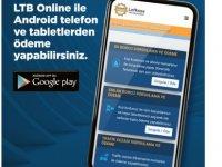 LTB Online uygulaması ile yurttaşlar Android telefon ve tabletlerden ödeme yapabiliyor