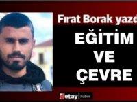 Fırat Borak yazdı: Eğitim ve Çevre