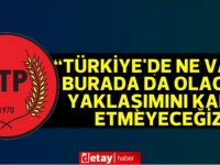 """CTP:""""Türkiye'de ne varsa burada da olacak"""" yaklaşımını kabul etmeyeceğiz!"""