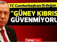 """Erdoğan: """"Ben Güney Kıbrıs'a güvenmiyorum"""""""